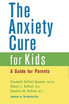 The anxiety cure for kids : a guide for parents