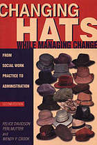 Changing hats while managing change : from social work practice to administration