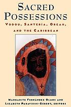 Sacred possessions : Vodou, Santería, Obeah, and the Caribbean