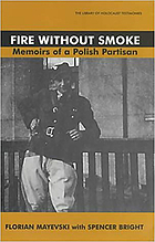 Fire without smoke : the memoirs of a Polish partisan