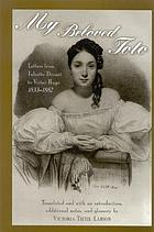My beloved Toto : letters from Juliette Drouet to Victor Hugo, 1833-1882