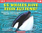 Do whales have belly buttons? : questions and answers about whales and dolphins
