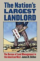 The nation's largest landlord : the Bureau of Land Management in the American West
