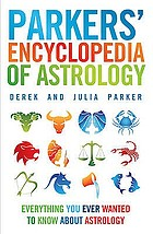 Parkers' encyclopedia of astrology : everything you ever wanted to know about astrology
