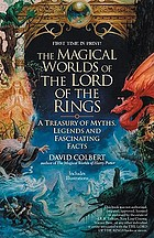 The magical worlds of the Lord of the Rings : the amazing myths, legends, and facts behind the masterpiece