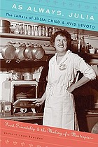 As always, Julia : the letters of Julia Child and Avis DeVoto : food, friendship, and the making of a masterpieceAs always, Julia : letters of Julia Child and Avis De Voto : food, friendship, and the making of a masterpiece