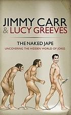 The naked jape : uncovering the hidden world of jokes