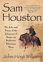 Sam Houston : a biography of the father of Texas