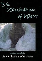 The disobedience of water : stories and novellas