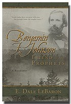 Benjamin F. Johnson : friend to the prophets