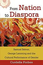 From nation to diaspora Samuel Selvon, George Lamming and the cultural performance of gender