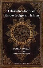 Classification of knowledge in Islam : a study in Islamic philosophies of science