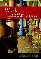 Work and labour in Canada : critical issues