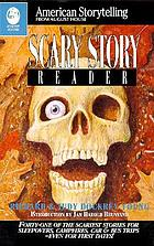 The Scary story reader : forty-one of the scariest stories for sleepovers, campfires, car & bus trips-even for dates!