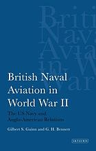 British Naval aviation in World War II the US Navy and Anglo-American relations