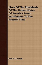 Lives of the presidents of the United States of America : from Washington to the present time