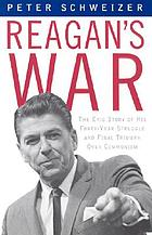 Reagan's war : the epic story of his forty year struggle and final triumph over communism