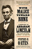 With malice toward none : the life of Abraham Lincoln