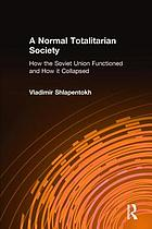A normal totalitarian society : how the Soviet Union functioned and how it collapsed