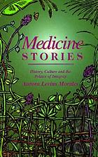 Medicine stories : history, culture, and the politics of integrity