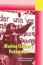 Working children's protagonism : social movements and empowerment in Latin America, Africa and India