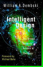Intelligent design : the bridge between science &amp; theology