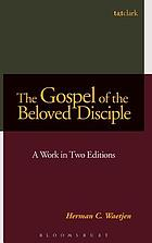 The Gospel of the Beloved Disciple : a work in two editions