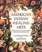 American Indian healing arts : herbs, rituals, and remedies for every season of life