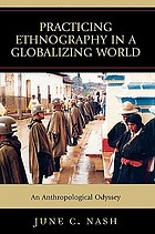Practicing ethnography in a globalizing world : an anthropological odyssey