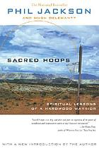 Sacred hoops : spiritual lessons of a hardwood warrior