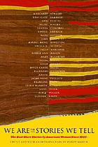 We are the stories we tell : the best short stories by North American women since 1945
