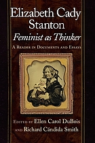 Elizabeth Cady Stanton, feminist as thinker : a reader in documents and essays
