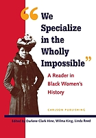 "We specialize in the wholly impossible"" : a reader in Black women's history"