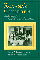Roxana's children : the biography of a nineteenth-century Vermont family