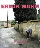 Erwin Wurm : Neue Galerie Graz