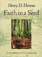 Faith in a seed : the dispersion of seeds, and other late natural history writings