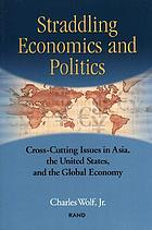 Straddling economics and politics : cross-cutting issues in Asia, the United States, and the global economy