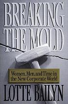 Breaking the mold : women, men, and time in the new corporate world