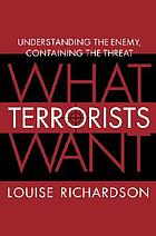 What terrorists want : understanding the enemy, containing the threat
