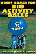 Great games for big activity balls : over 70 fun activities