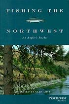 Fishing the Northwest : an angler's reader