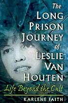 The long prison journey of Leslie Van Houten : life beyond the cult