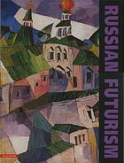 "Russian futurism : and David Burliuk, ""the father of Russian futurism"""
