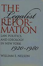 The legalist reformation : law, politics, and ideology in New York, 1920-1980
