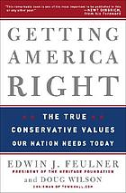 Getting America right : the true conservative values our nation needs today