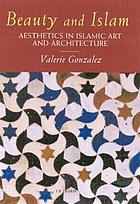 Beauty and Islam aesthetics in Islamic art and architecture