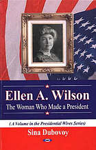 Ellen A. Wilson : the woman who made a president