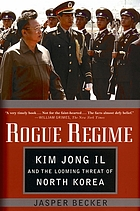 Rogue regime : Kim Jong Il and the looming threat of North Korea