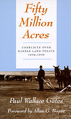 Fifty million acres: conflicts over Kansas land policy, 1854-1890
