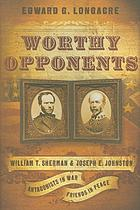 Worthy opponents : William T. Sherman and Joseph E. Johnston : antagonists in war, friends in peace